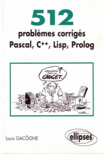 512 problèmes corrigés en Pascal, C++, Lisp, Prolog