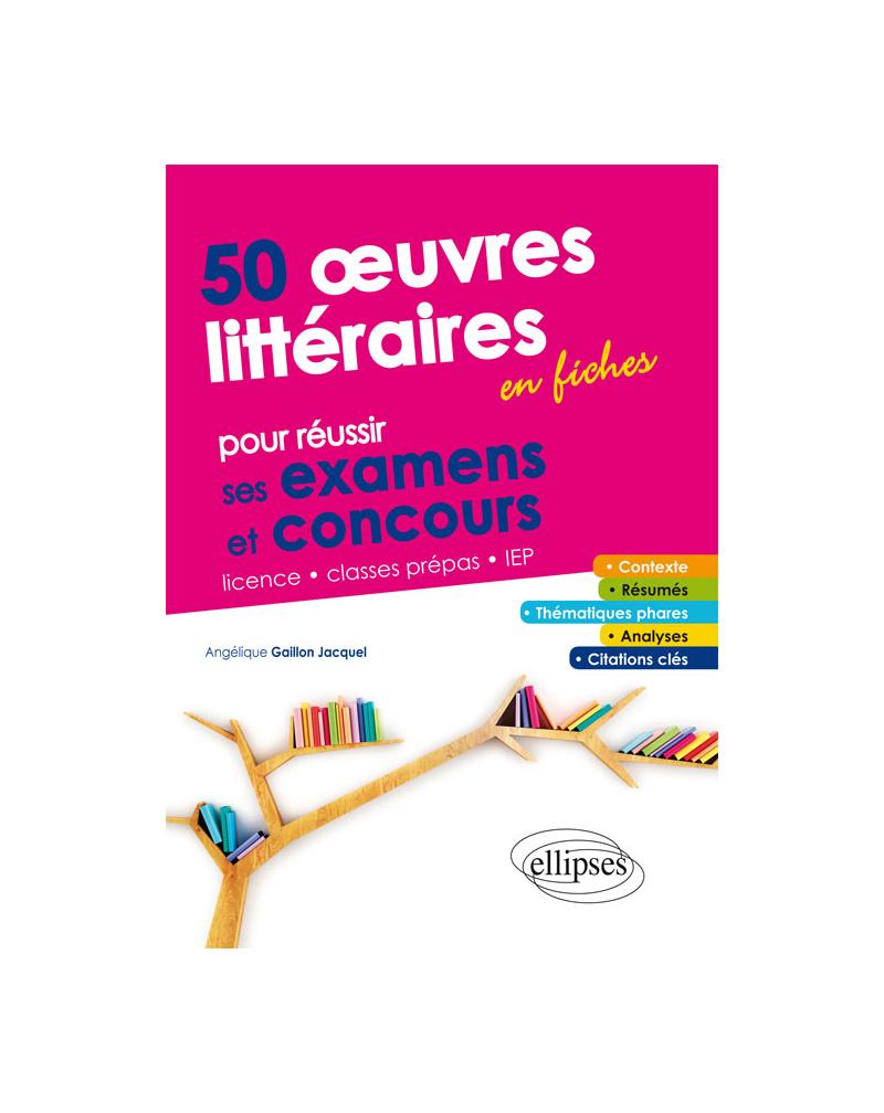 50 œuvres littéraires en fiches pour réussir ses examens et concours