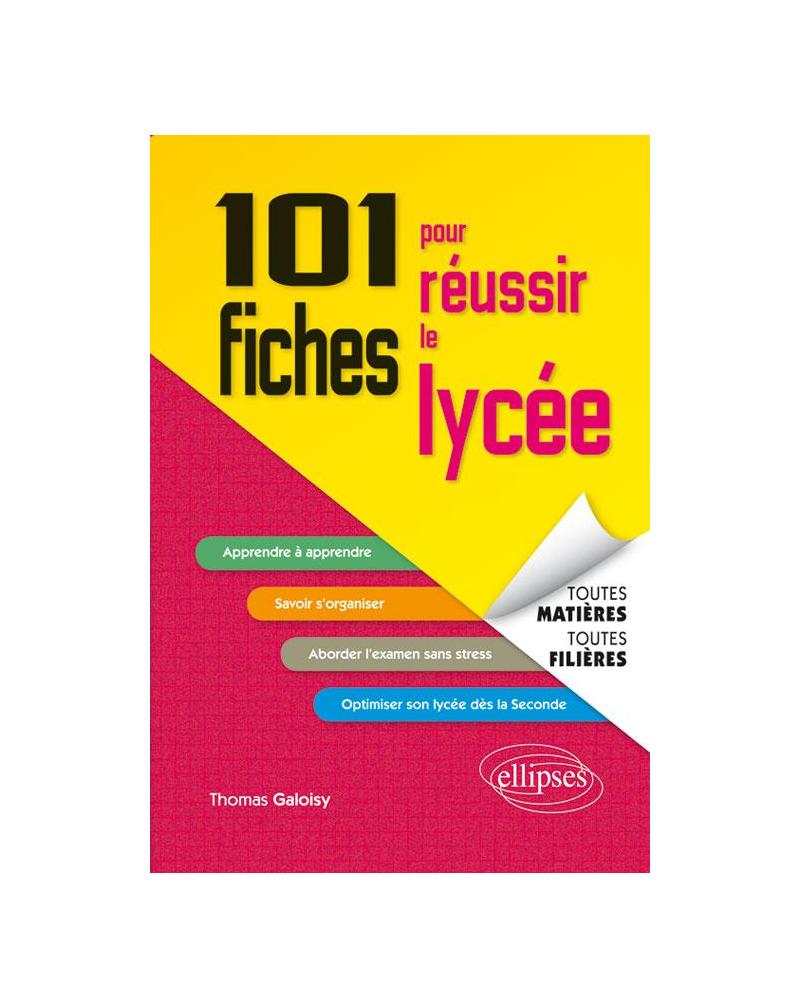 101 fiches pour réussir le lycée - toutes matières, toutes filières