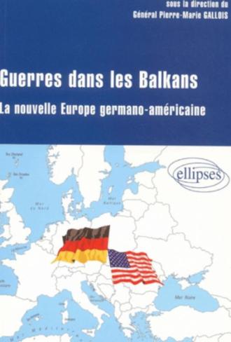 Guerre dans les Balkans - La nouvelle Europe germano-américaine