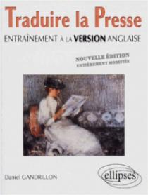 Traduire la presse - Entraînement à la version anglaise - Nouvelle édition entièrement modifiée