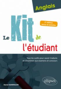Anglais. Le kit de l'étudiant. Tous les outils pour savoir traduire et s'exprimer aux examens et concours - 2e édition revue et enrichie