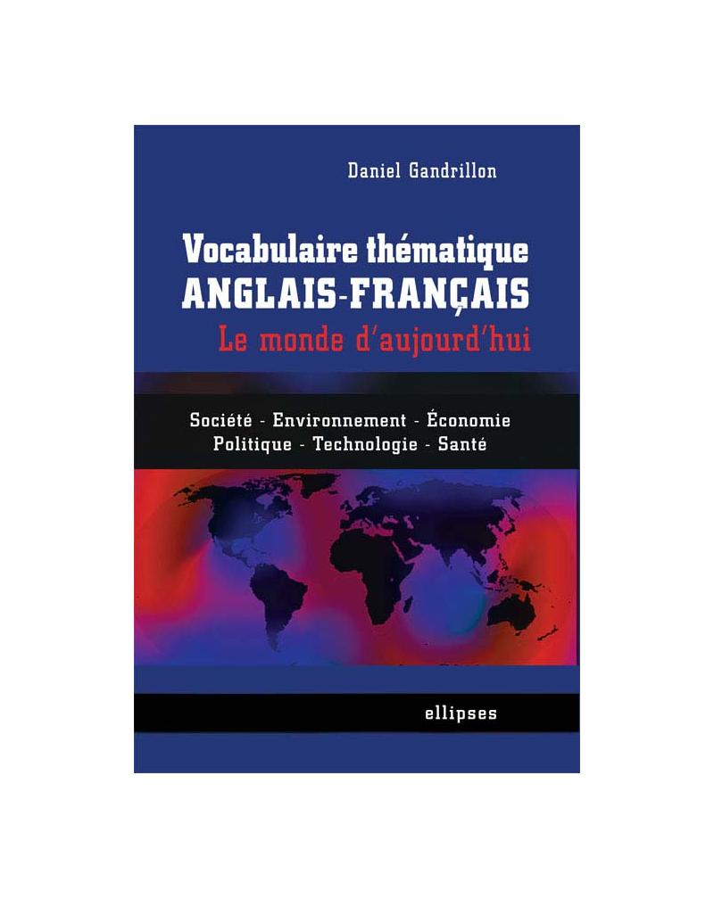 Vocabulaire thématique anglais-français - le monde d'aujourd'hui - Société, économie, environnement, politique, technologie, santé