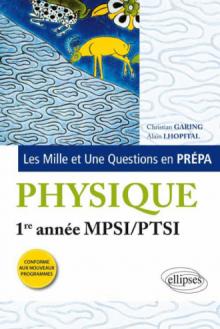 Les 1001 questions de la physique en prépa - 1re année MPSI-PTSI - programme 2013