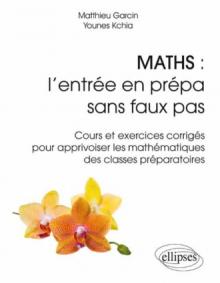 Maths : l'entrée en prépa sans faux pas - Cours et exercices corrigés pour apprivoiser les mathématiques des classes préparatoires
