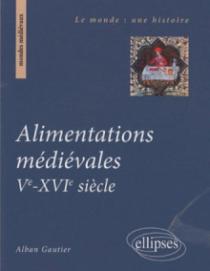 Alimentations médiévales. Ve - XVIe siècle