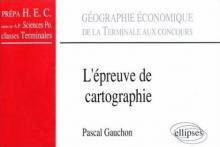 L'épreuve de cartographie - De la terminale aux concours (classes prépas HEC, A.P. Sciences Po., Terminale)