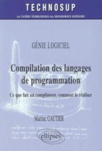 Compilation des langages de programmation - Ce que fait un compilateur, comment le réaliser - Génie logiciel - Niveau C
