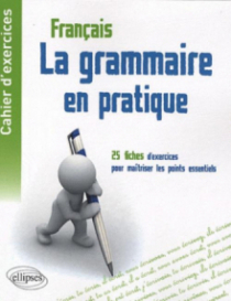 Cahier d'exercices  - La grammaire en pratique - 25 fiches d'exercices pour maîtriser les points essentiels de la grammaire française