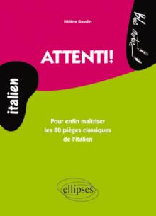 Attenti! • Pour enfin maîtriser les 80 pièges classiques de l'italien