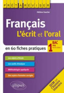 Français. L'écrit et l'oral en 60 fiches pratiques. 1res toutes séries
