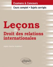 Leçons de Droit des relations internationales. Cours complet et sujets corrigés
