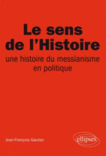 Le sens de l'Histoire, Une histoire du messianisme en politique