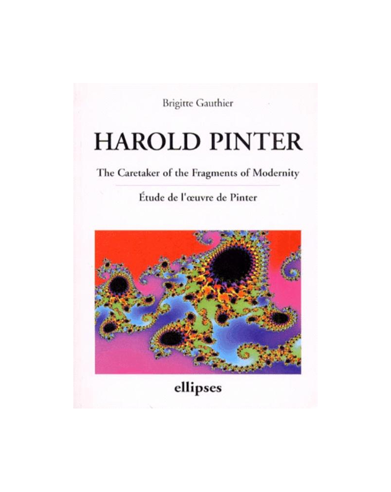 Pinter, The Caretaker of the Fragments of Modernity - Etude de l'oeuvre de Pinter