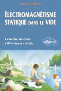 Électromagnétisme statique dans le vide - L'essentiel du cours, 150 exercices corrigés