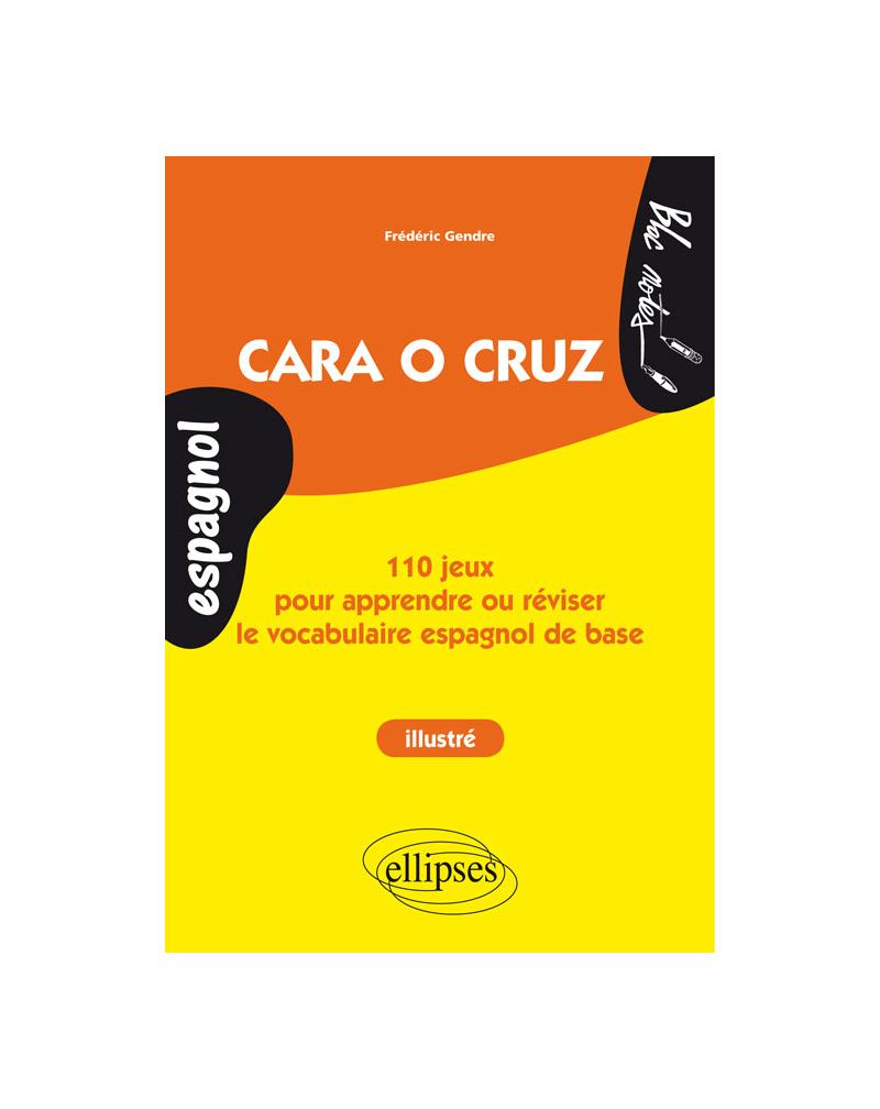 Espagnol. Cara o cruz. 110 jeux pour apprendre ou réviser le vocabulaire espagnol de base. (ouvrage illustré - niveau 1)
