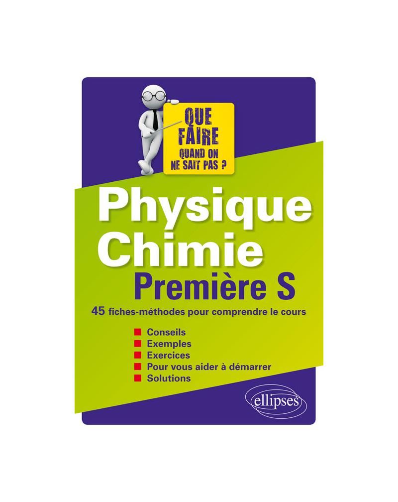 Physique-chimie Première S - 45 fiches-méthodes pour comprendre le cours