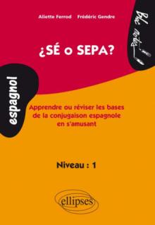 Sé o Sepa? Apprendre et réviser les bases de la conjugaison espagnole en s'amusant. Niveau 1