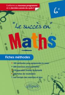 Le succès en Mathématiques en fiches méthodes pour les classes de 6e - Conforme au nouveau programme de la dernière année du cycle 3