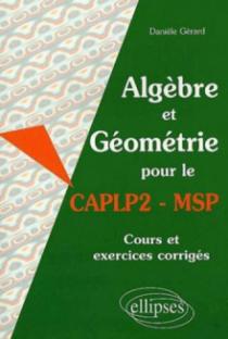 Algèbre et Géométrie pour le CAPLP2-MSP - Cours et exercices corrigés