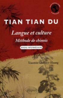 Tian Tian Du - Langue et culture • Méthode de chinois • Niveau intermédiaire