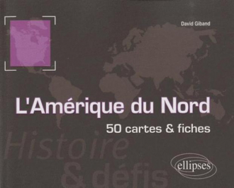 L'Amérique du Nord. Histoire et défis. 50 cartes et fiches