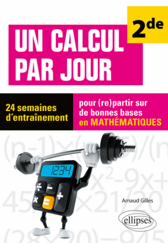 Un calcul par jour - niveau Seconde - 24 semaines d'entraînement pour (re)partir sur de bonnes bases en mathématiques