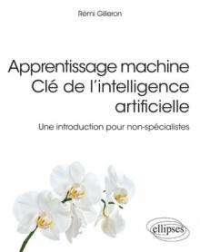 Apprentissage machine - Clé de l'intelligence artificielle - Une introduction pour non-spécialistes