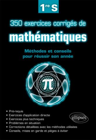 350 exercices corrigés de mathématiques - Méthodes et conseils pour réussir son année de 1re S