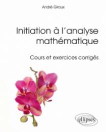 Initiation à l'analyse mathématique - Cours et exercices corrigés