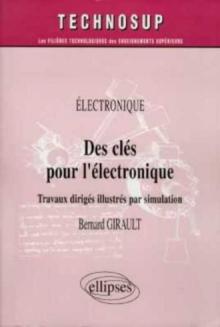 Des clés pour l'électronique - Travaux dirigés illustrés par simulation - Niveau B