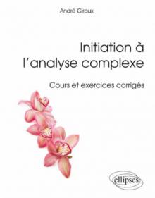 Initiation à l'analyse complexe - Cours et exercices corrigés