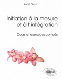 Initiation à la mesure et à l'intégration - Cours et exercices corrigés