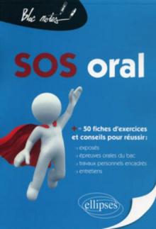 SOS Oral (+ de 50 fiches : exposés, épreuves orales du bac, travaux personnels encadrés, entretiens)