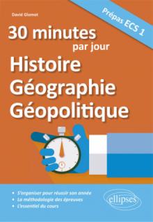 30 minutes par jour d'Histoire, Géographie, Géopolitique - Prépas ECS 1