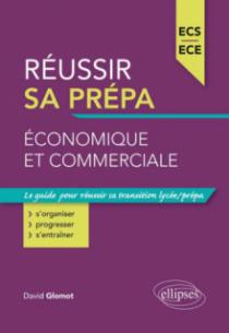 Réussir sa prépa économique et commerciale - ECS et ECE