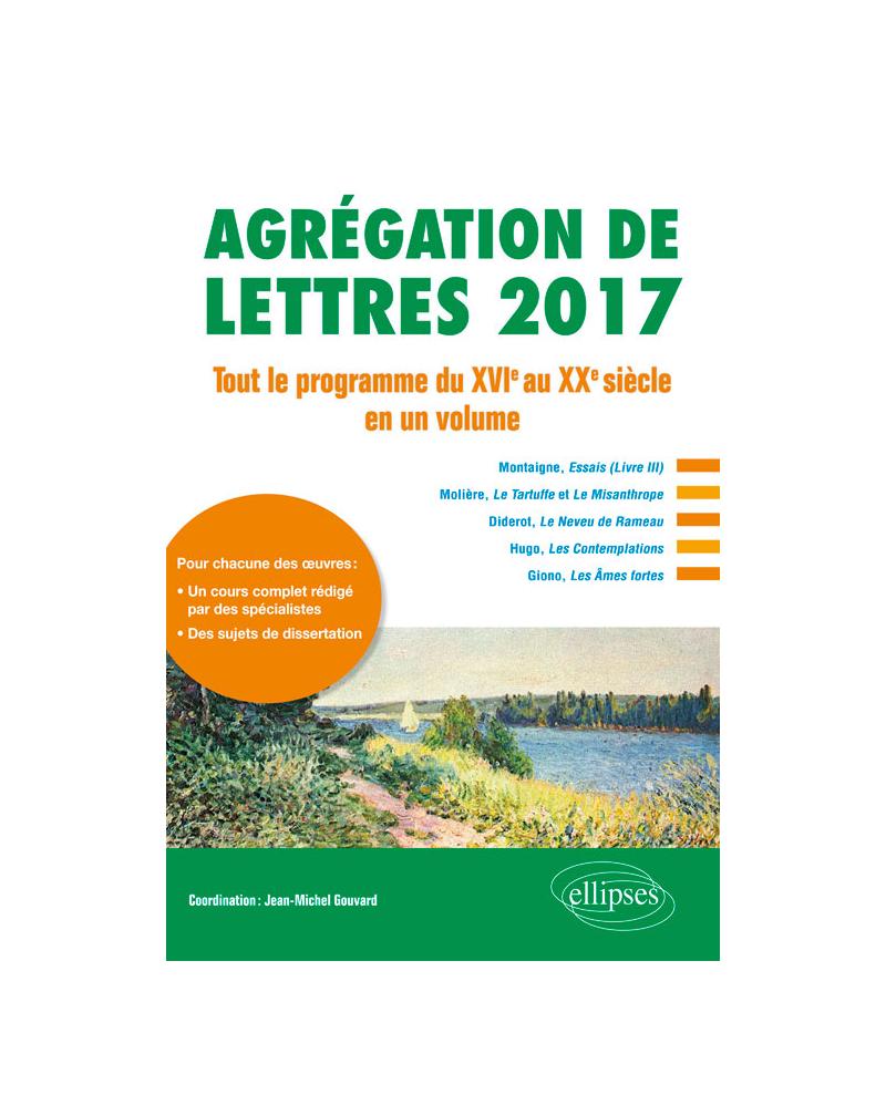 Agrégation de lettres 2017. Tout le programme du XVIe au XXe siècle en un volume