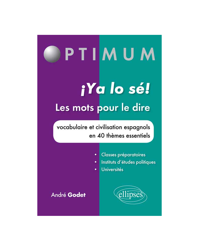 ¡ ya lo sé ! Les mots pour le dire. Vocabulaire et civilisation espagnols en 40 thèmes essentiels