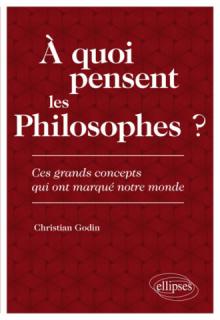 À quoi pensent les Philosophes ? Ces grands concepts qui ont marqué notre monde