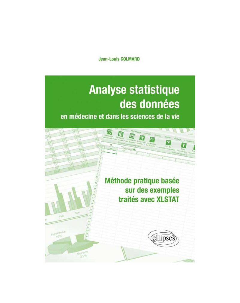 Analyse statistique des données en médecine et dans les sciences de la vie. Méthode pratique basée sur des exemples traités avec XLSTAT