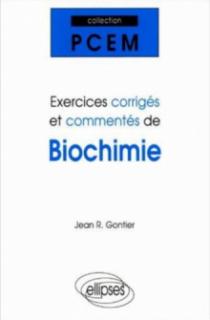 Exercices corrigés et commentés de Biochimie