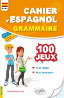 Cahier d'espagnol. 100 jeux de grammaire pour réviser et progresser. A1-A2. Cycle 4