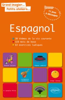 Grand imagier… petits ateliers… Le vocabulaire espagnol en images avec exercices ludiques corrigés. Apprendre et réviser les mots de base de l'espagnol
