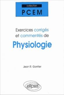 Exercices corrigés et commentés de physiologie