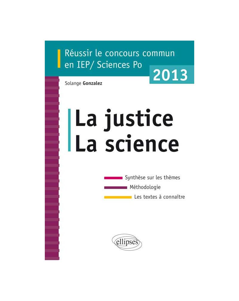 Concours commun en sc.Po/IEP 2013 - La science - La justice - Synthèse sur les thèmes • Méthodologie • Annales corrigées