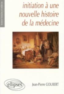 Initiation à une nouvelle histoire de la médecine