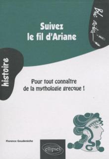 Suivez le fil d'Ariane. Pour tout connaître de la mythologie grecque
