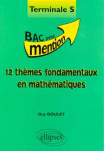 12 thèmes fondamentaux en Mathématiques Terminale S