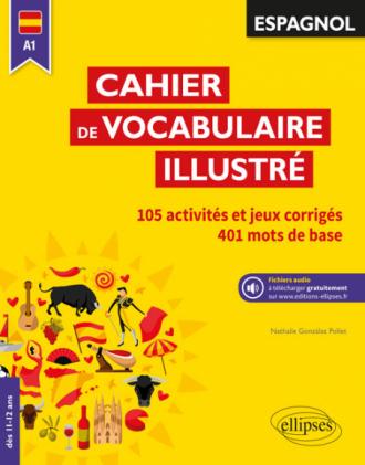 Espagnol Cahier De Vocabulaire Illustre Vocabulaire De Base Activites Et Jeux Corriges A1 Des 11 Ans Avec Fichiers Audio