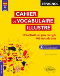 Espagnol. Cahier de vocabulaire illustré. Vocabulaire de base. Activités et jeux corrigés. (A1) (dès 11 ans) (avec fichiers audio)